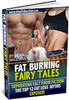 Fat Burning Fairy Tales - The Top 12 Fat Loss Myths Exposed